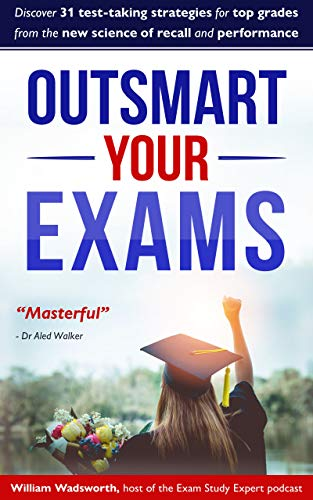 Outsmart Your Exams: 31 Exam Technique Secrets for Top Grades by William Wadsworth