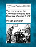 The removal of the Cherokee Indians from Georgia. Volume 2 Of 2, Wilson Lumpkin, 1240114370