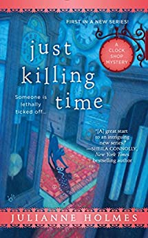 Just Killing Time (A Clock Shop Mystery) by [Holmes, Julianne]