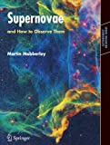 Supernovae : And How to Observe Them, Mobberley, Martin, 0387352570