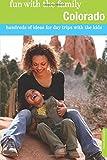 Fun with the Family Colorado: Hundreds Of Ideas For Day Trips With The Kids (Fun with the Family Series)