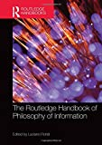 The Routledge Handbook of Philosophy of Information (Routledge Handbooks in Philosophy)