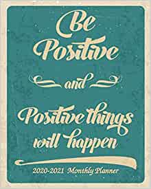 Be Positive and Positive things will Happen 2020-2021