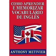 Como Aprender E Memorizar Vocabulário De Inglês: Usando Um Palácio da Memória Especificamente Projetado Para A Língua Inglesa (Portuguese Edition)