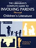 The Librarian's Complete Guide to Involving Parents Through Children's Literature, Anthony D. Fredericks, 1563085380