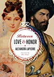 Front cover for the book Between Love and Honor by Alexandra Lapierre