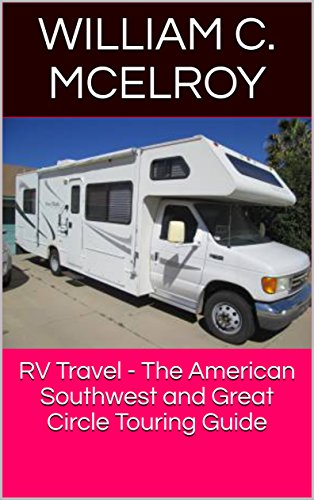RV Travel - The American Southwest and Great Circle Touring Guide by [McElroy, William C. ]