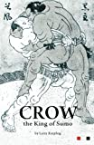 Crow, the King of Sumo, Larry Knipfing, 1479377767