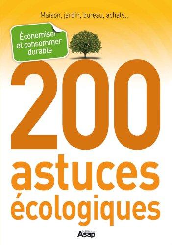 200 astuces écologiques : économiser et consommer durable (French Edition)