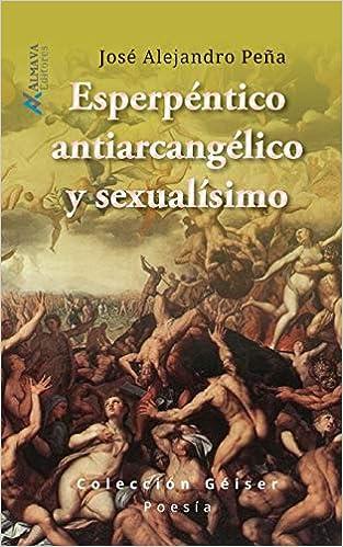 Esperpéntico, antiarcangélico y sexualísimo de José Alejandro Peña