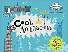 cool architecture filled with fantastic facts for kids of all ages