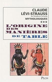 Mythologiques 3 : L'origine des manières de table par Lévi-Strauss