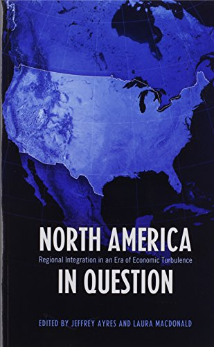 North America in Question: Regional Integration in an Era of Economic Turbulence (Studies in Comparative Political Economy and Public Policy)