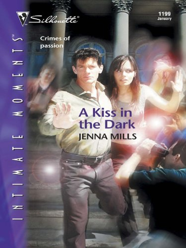 Kisses Intimate - A Kiss in the Dark (Silhouette Intimate Moments Book 1199)