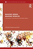 Making Sense, Making Worlds : Constructivism in Social Theory and International Relations, Onuf, Nicholas, 0415624177