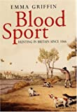 Blood Sport : Hunting in Britain since 1066, Griffin, Emma, 0300116284