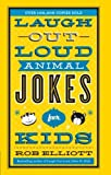 Laugh-Out-Loud Animal Jokes for Kids (Laugh-out-loud Jokes for Kids)