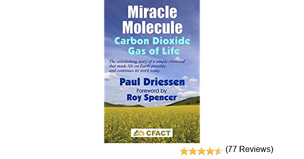 Miracle Molecule: Carbon Dioxide, Gas of Life, Paul Driessen, Ron ...