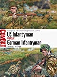 US Infantryman vs German Infantryman: European Theater of Operations 1944 (Combat, Band 15)