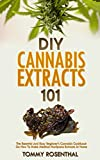 marijuana extract - DIY Cannabis Extracts 101: The Essential And Easy Beginner's Cannabis Cookbook On How To Make Medical Marijuana Extracts At Home (Cannabis Books 2)
