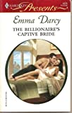 The Billionaire's Captive Bride, Emma Darcy, 037312676X