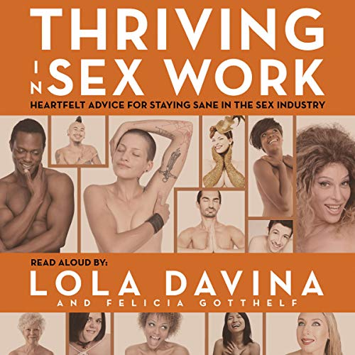 How Sex Works (Thriving in Sex Work: Heartfelt Advice for Staying Sane in the Sex Industry: A Self-Help Book for Sex Workers)