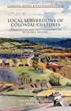 Local Subversions of Colonial Cultures: Commodities and Anti-Commodities in Global History (Cambridge Imperial and Post-Colonial Studies Series)