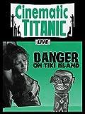 Cinematic Titanic Live: Danger on Tiki Island