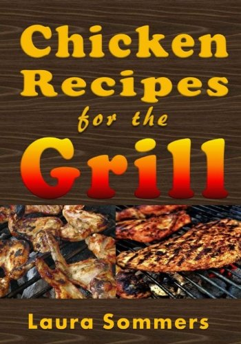 Low Carb Chicken Recipes On The Grill: Grilling Barbecue and Grilled Chicken on Your Outdoor Grill (Low Carb Recipes) (Volume 4)