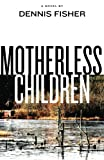 Motherless Children, Dennis Fisher, 1475194161