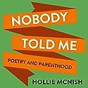 Nobody Told Me: Poetry and Parenthood Hörbuch von Hollie McNish Gesprochen von: Hollie McNish