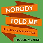 Nobody Told Me: Poetry and Parenthood | Hollie McNish