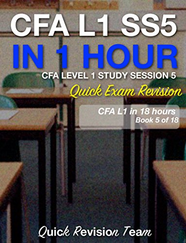 CFA LEVEL 1 STUDY SESSION 5 IN ONE HOUR – QUICK EXAM REVISION (CFA LEVEL 1 EXAM PREP IN 18 HOURS)