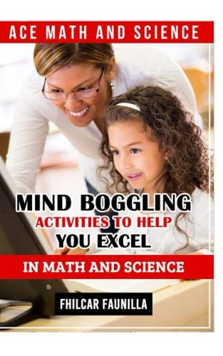 Ace Math and Science: Mind Boggling Activities to Help You Excel in Math and Science