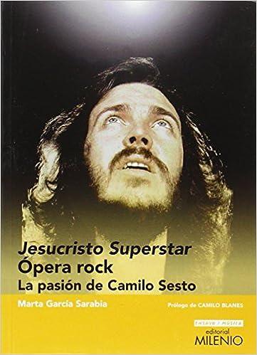 Jesucristo Superstar ópera Rock La Pasión De Camilo Sesto Ensayo Música Spanish Edition 9788497437349 García Sarabia Marta Blanes Cortés Camilo Books