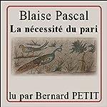 La nécessité du pari | Blaise Pascal