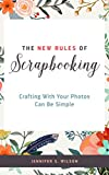 The New Rules of Scrapbooking: Crafting With Your Photos Can Be Simple