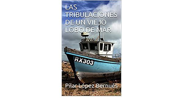 Amazon.com: LAS TRIBULACIONES DE UN VIEJO LOBO DE MAR (Spanish Edition) eBook: Pilar López Bernués: Kindle Store