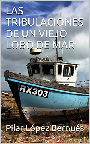 LAS TRIBULACIONES DE UN VIEJO LOBO DE MAR (Spanish Edition) by [Bernués,
