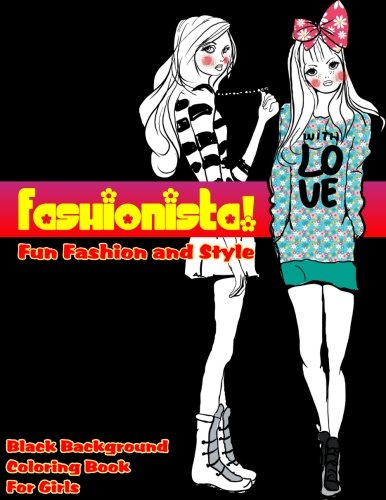 Fashionista! Fun Fashion & Style Black Background Coloring Book For Girls (Fashion & Other Fun Coloring Books For Adults, Teens, & Girls) (Volume 9)