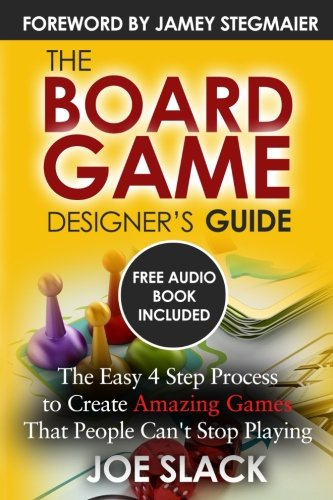 Download The Board Game Designer's Guide: The Easy 4 Step Process to Create Amazing Games That People Can't Stop Playing ebook