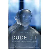Dude Lit: Mexican Men Writing and Performing Competence, 1955–2012