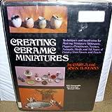 Creating Ceramic Miniatures, John B. Kenny and Clara Kenny, 0517535912