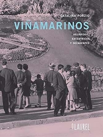 Viñamarinos: Aburridos, excéntricos y decadentes (Spanish Edition)