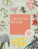 The Kew Gardener's Guide to Growing Bulbs:The art