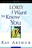 Lord, I Want to Know You, Kay Arthur, 1578564395