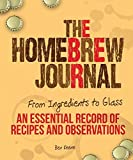 The Homebrew Journal: From Ingredients to Glass: An Essential Record of Recipes and Observations by Keene, Ben (2014) Spiral-bound