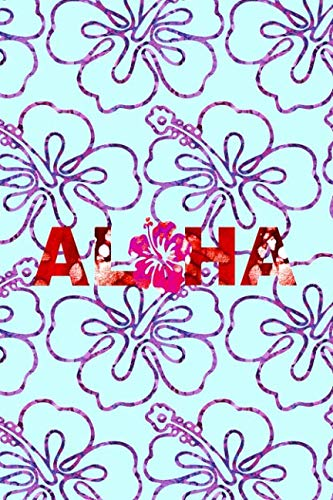 ALOHA: A lined notebook with Aloha and pretty hibiscus flowers, for use as a diary, journal, notebook.