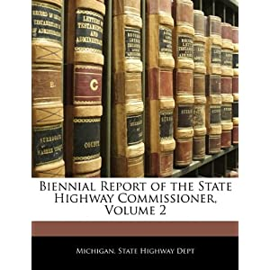 Biennial report (Volume 2) Michigan. State Highway Dept.