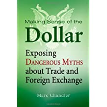 Making Sense of the Dollar: Exposing Dangerous Myths about Trade and Foreign Exchange